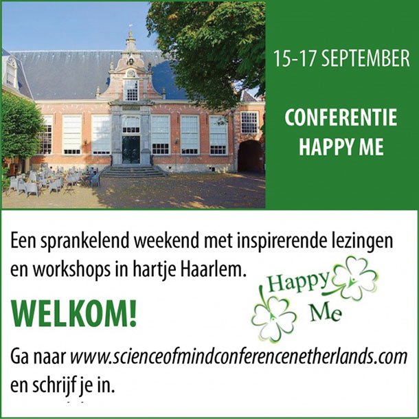 15-17 SEPTEMBER - CONFERENTIE HAPPE ME - Een sprankelend weekend met inspirerende lezingen en workshops in hartje Haarlem - Ga naar www.scienceofmindconferencenetherlands.com en schrijf je in...